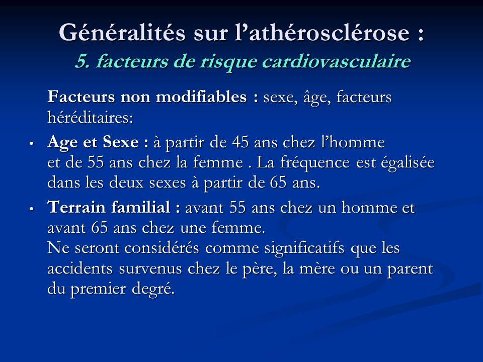 Généralités sur lathérosclérose : 5. facteurs de risque cardiovasculaire Facteurs non modifiables : sexe, âge, facteurs héréditaires: Age et Sexe : à