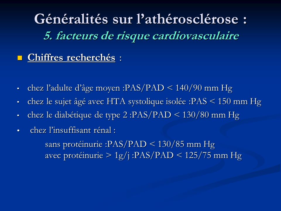 Généralités sur lathérosclérose : 5. facteurs de risque cardiovasculaire Chiffres recherchés : Chiffres recherchés : chez ladulte dâge moyen :PAS/PAD