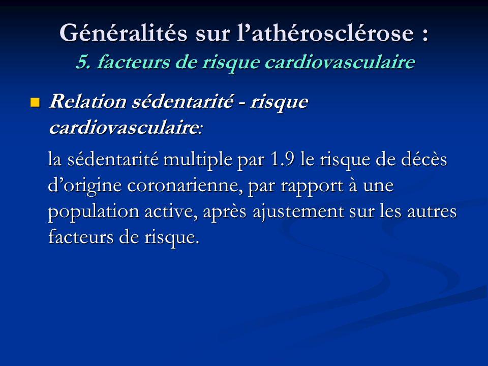 Généralités sur lathérosclérose : 5. facteurs de risque cardiovasculaire Relation sédentarité - risque cardiovasculaire: Relation sédentarité - risque