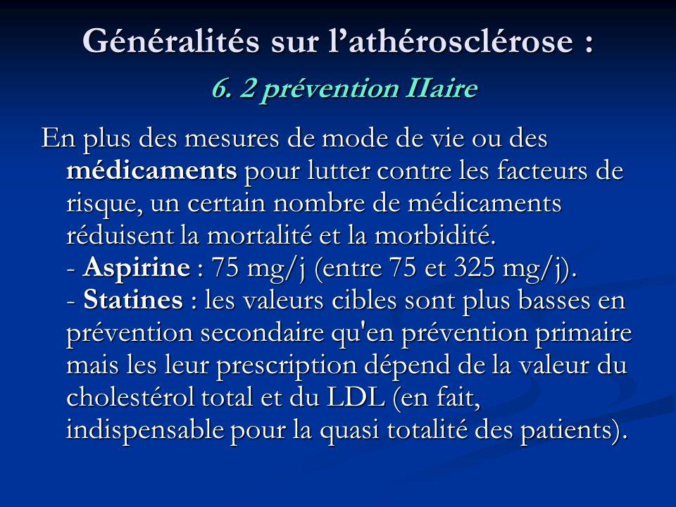 Généralités sur lathérosclérose : 6. 2 prévention IIaire En plus des mesures de mode de vie ou des médicaments pour lutter contre les facteurs de risq