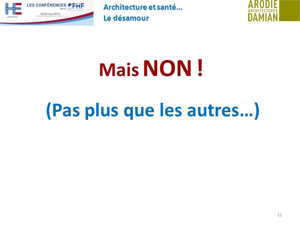 Architecture et santé… Le désamour 12 Mais NON ! (Pas plus que les autres…)