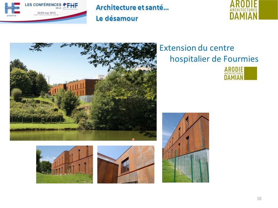 Architecture et santé… Le désamour 16 Extension du centre hospitalier de Fourmies