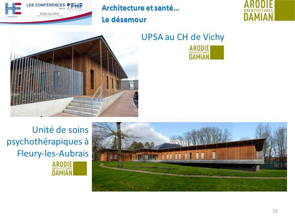 Architecture et santé… Le désamour 18 UPSA au CH de Vichy Unité de soins psychothérapiques à Fleury-les-Aubrais