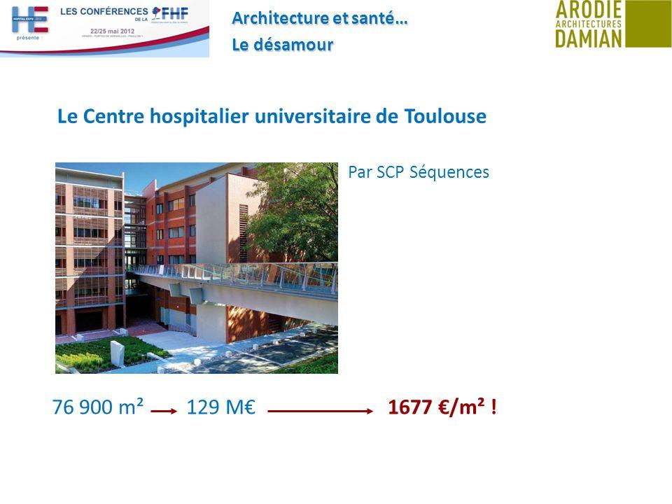 Architecture et santé… Le désamour Le Centre hospitalier universitaire de Toulouse Par SCP Séquences 76 900 m²129 M1677 /m² !