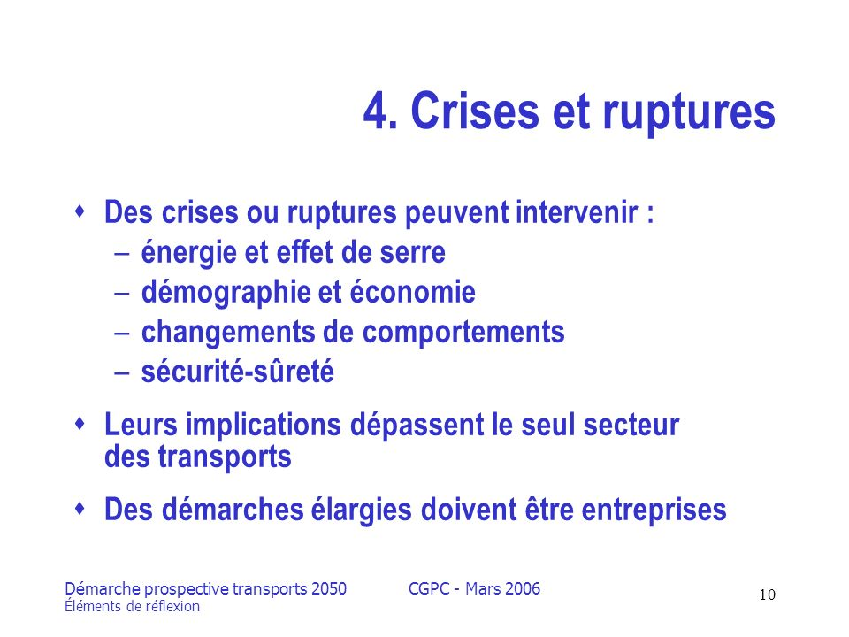 Démarche prospective transports 2050 Éléments de réflexion CGPC - Mars 2006 10 4.