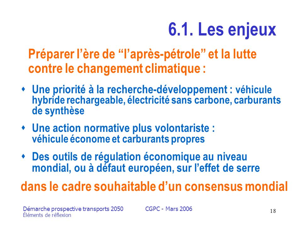 Démarche prospective transports 2050 Éléments de réflexion CGPC - Mars 2006 18 6.1.