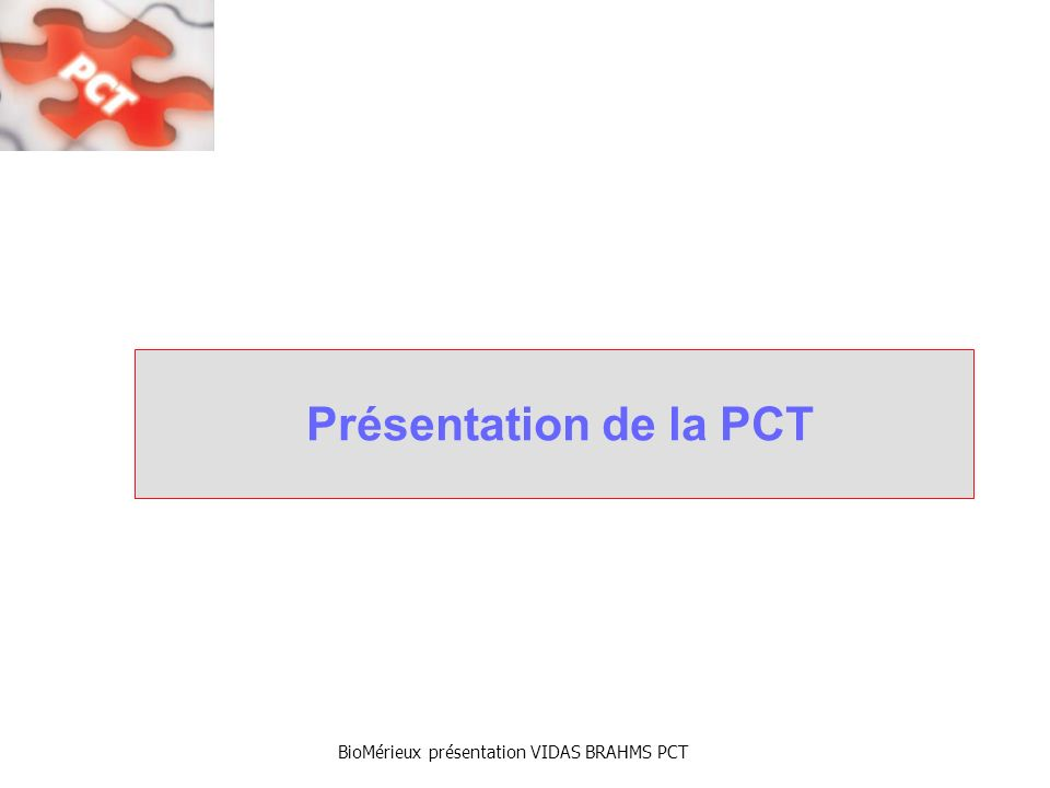 BioMérieux présentation VIDAS BRAHMS PCT Présentation de la PCT: Biochimie Amino-peptide de 116 aa (12.6 kDa) Sepsis : PCT intacte retrouvée dans le sang, produite par dautre(s) type(s) cellulaire(s) et organes, en réponse à une stimulation pro-inflammatoire, en particulier dorigine bactérienne.