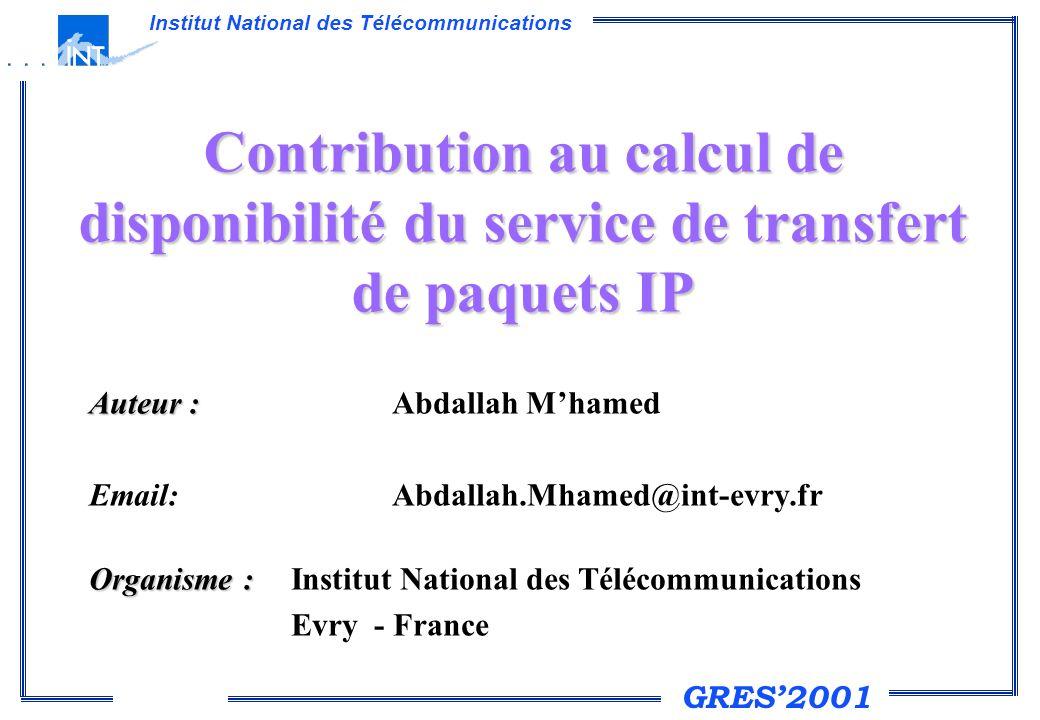 GRES2001 Institut National des Télécommunications Contribution au calcul de disponibilité du service de transfert de paquets IP Auteur : Auteur : Abda
