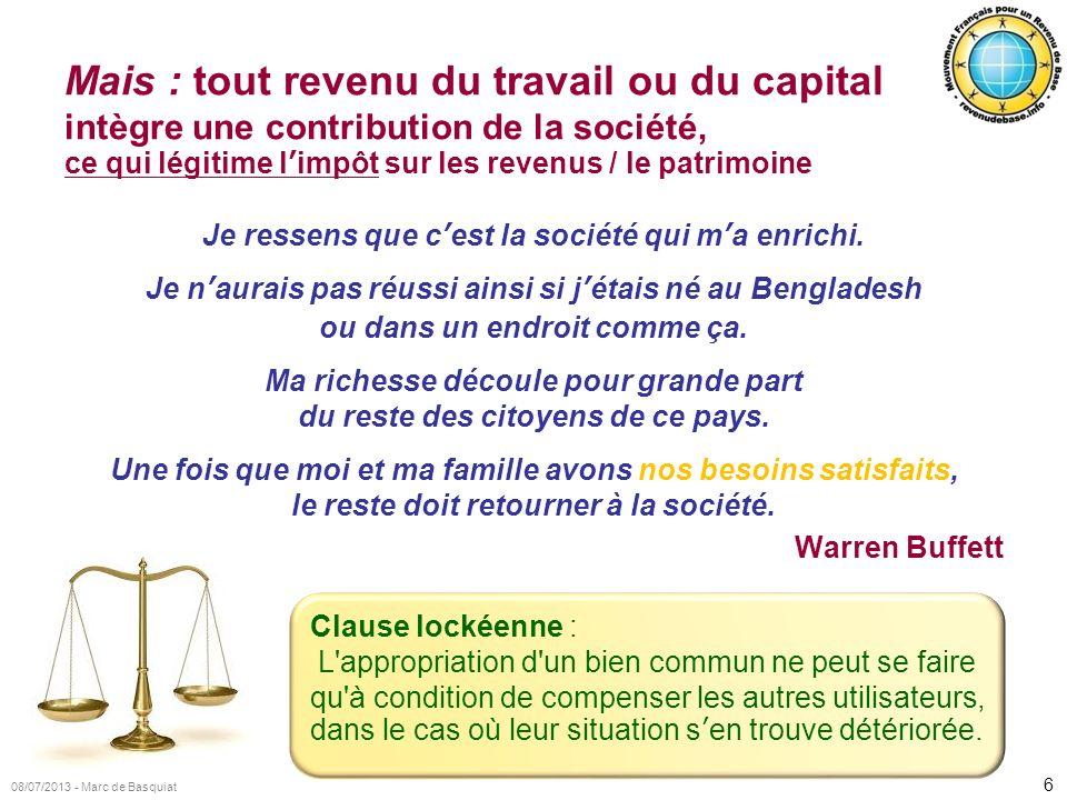 6 08/07/2013 - Marc de Basquiat Mais : tout revenu du travail ou du capital intègre une contribution de la société, ce qui légitime limpôt sur les rev