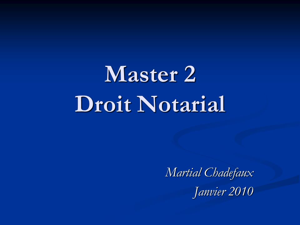 Master 2 Droit Notarial Martial Chadefaux Janvier 2010
