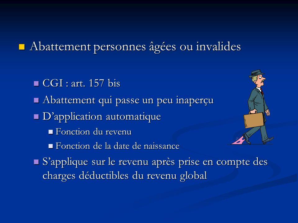 Abattement personnes âgées ou invalides Abattement personnes âgées ou invalides CGI : art. 157 bis CGI : art. 157 bis Abattement qui passe un peu inap