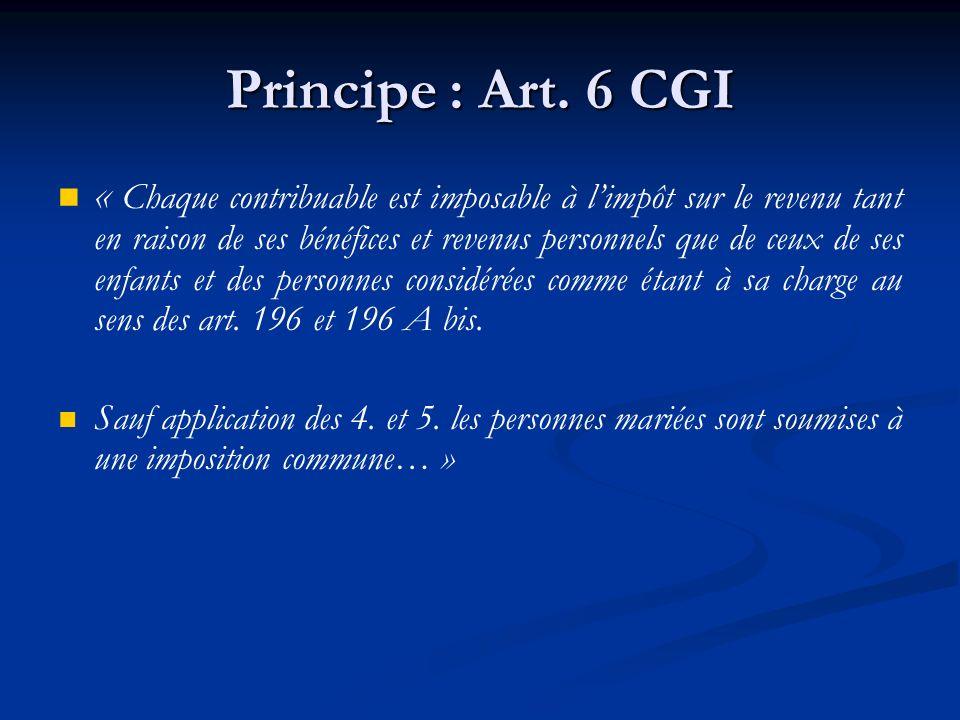 Principe : Art. 6 CGI « Chaque contribuable est imposable à limpôt sur le revenu tant en raison de ses bénéfices et revenus personnels que de ceux de
