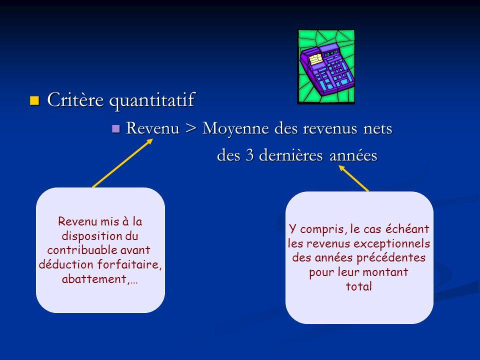 Critère quantitatif Critère quantitatif Revenu > Moyenne des revenus nets Revenu > Moyenne des revenus nets des 3 dernières années des 3 dernières ann