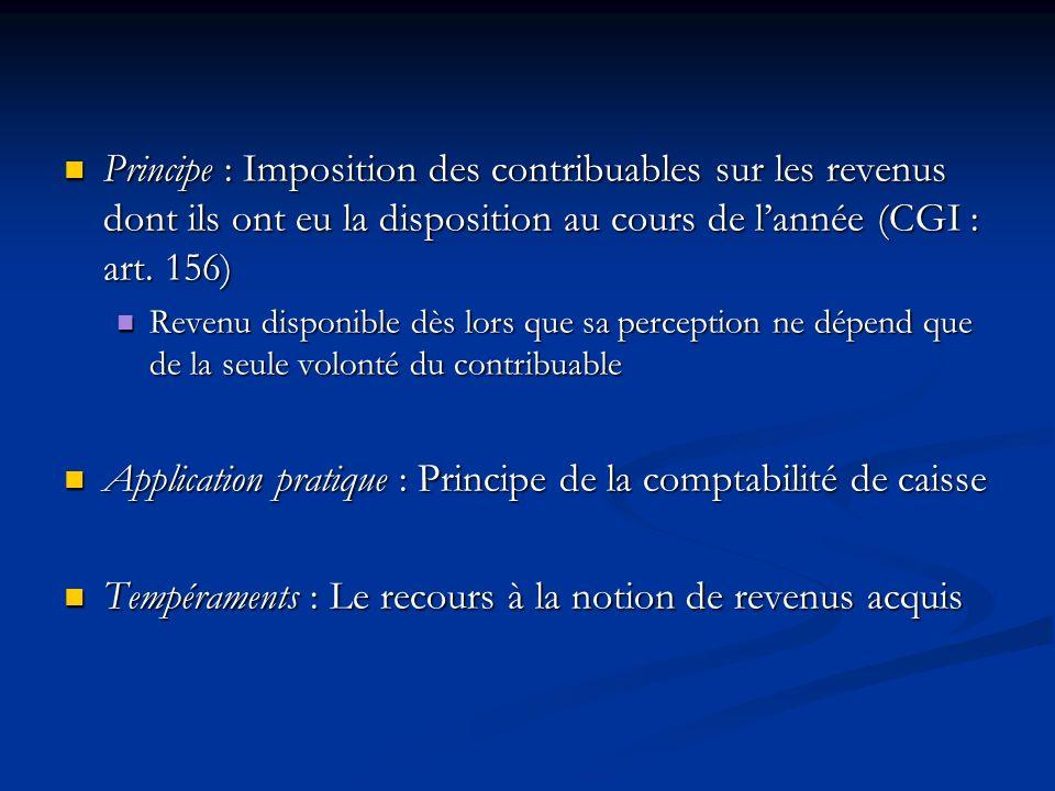 Principe : Imposition des contribuables sur les revenus dont ils ont eu la disposition au cours de lannée (CGI : art. 156) Principe : Imposition des c
