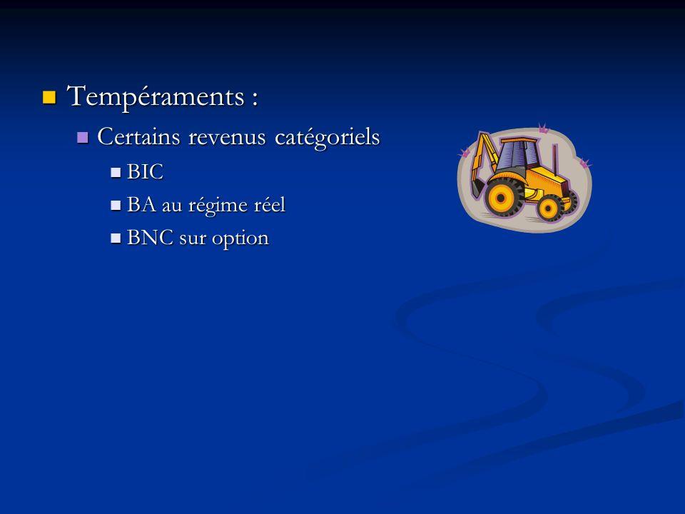 Tempéraments : Tempéraments : Certains revenus catégoriels Certains revenus catégoriels BIC BIC BA au régime réel BA au régime réel BNC sur option BNC