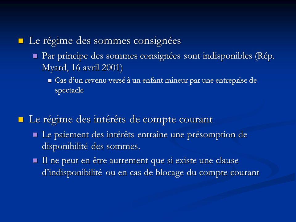 Le régime des sommes consignées Le régime des sommes consignées Par principe des sommes consignées sont indisponibles(Rép. Myard, 16 avril 2001) Par p