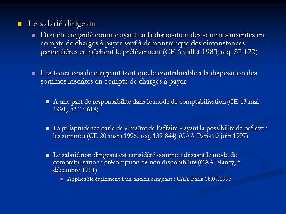 Le salarié dirigeant Le salarié dirigeant Doit être regardé comme ayant eu la disposition des sommes inscrites en compte de charges à payer sauf à dém