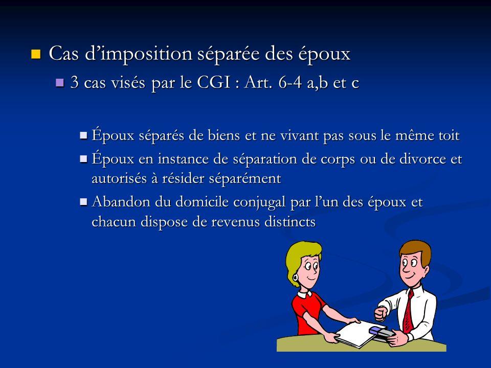 Cas dimposition séparée des époux Cas dimposition séparée des époux 3 cas visés par le CGI : Art. 6-4 a,b et c 3 cas visés par le CGI : Art. 6-4 a,b e