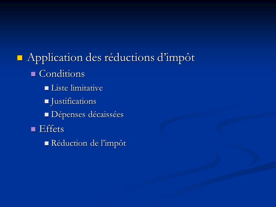 Application des réductions dimpôt Application des réductions dimpôt Conditions Conditions Liste limitative Liste limitative Justifications Justificati
