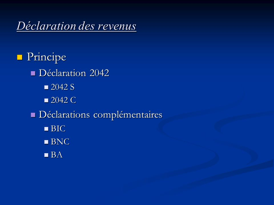 Déclaration des revenus Principe Principe Déclaration 2042 Déclaration 2042 2042 S 2042 S 2042 C 2042 C Déclarations complémentaires Déclarations comp