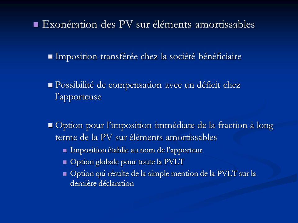 Exonération des PV sur éléments amortissables Exonération des PV sur éléments amortissables Imposition transférée chez la société bénéficiaire Imposit