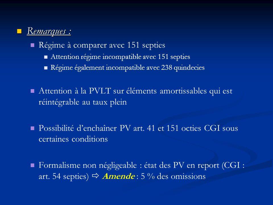 Remarques : Remarques : Régime à comparer avec 151 septies Attention régime incompatible avec 151 septies Régime également incompatible avec 238 quind