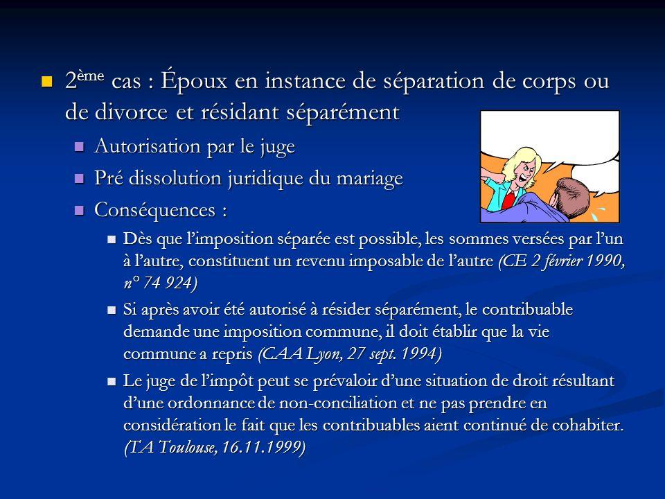 2 ème cas : Époux en instance de séparation de corps ou de divorce et résidant séparément 2 ème cas : Époux en instance de séparation de corps ou de d