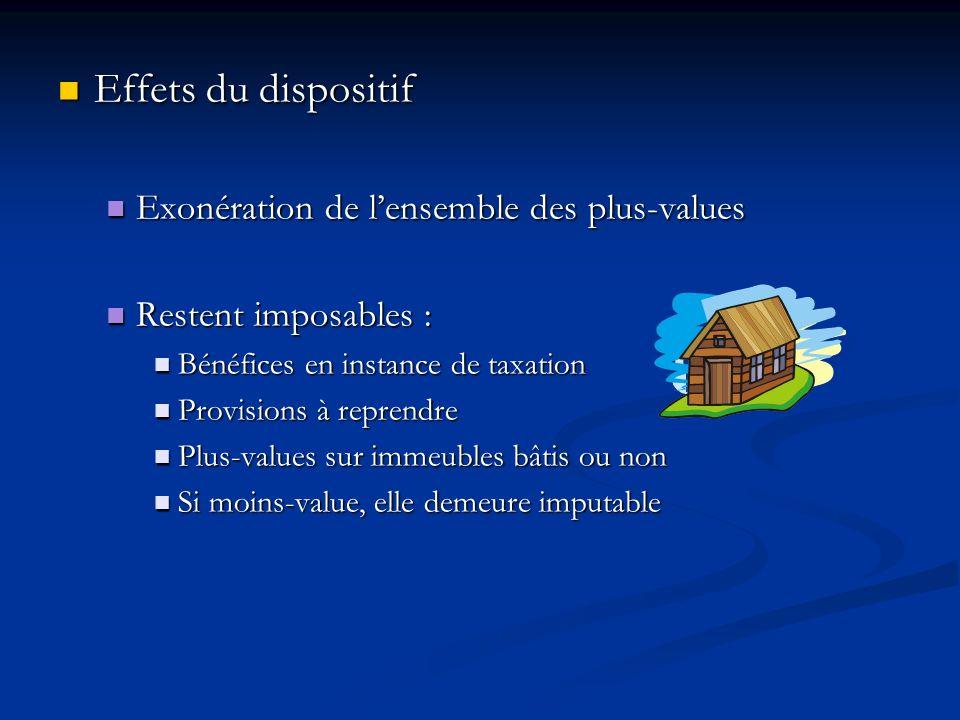 Effets du dispositif Effets du dispositif Exonération de lensemble des plus-values Exonération de lensemble des plus-values Restent imposables : Reste