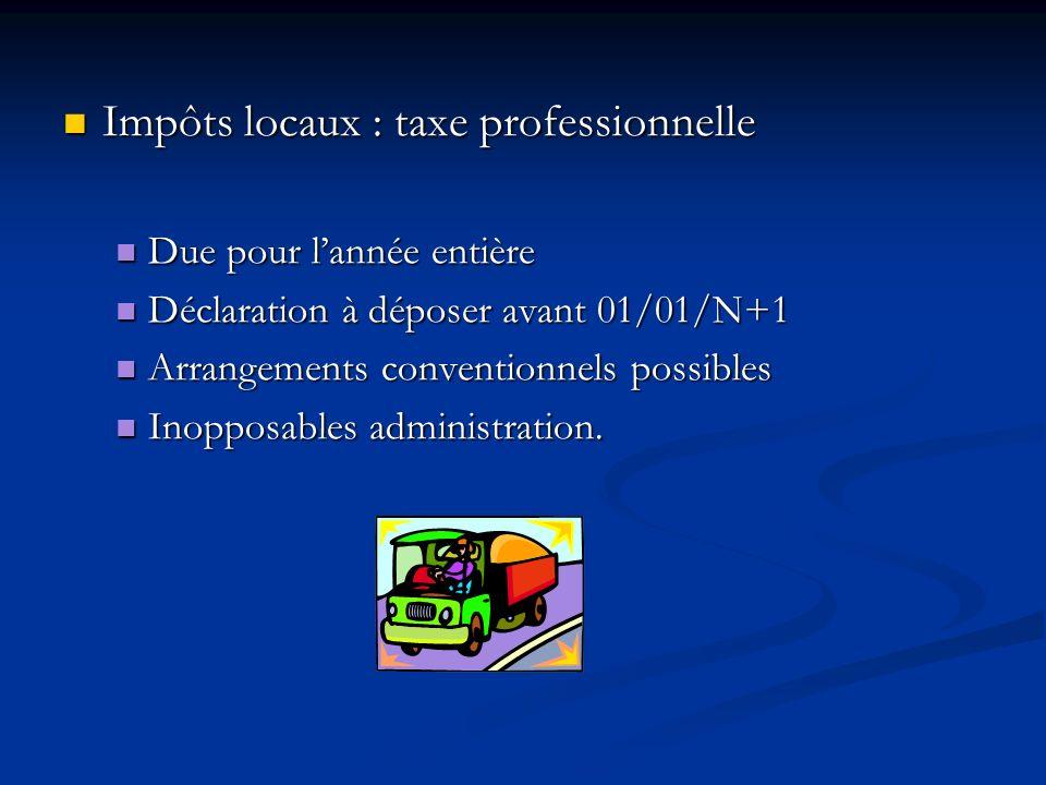 Impôts locaux : taxe professionnelle Impôts locaux : taxe professionnelle Due pour lannée entière Due pour lannée entière Déclaration à déposer avant