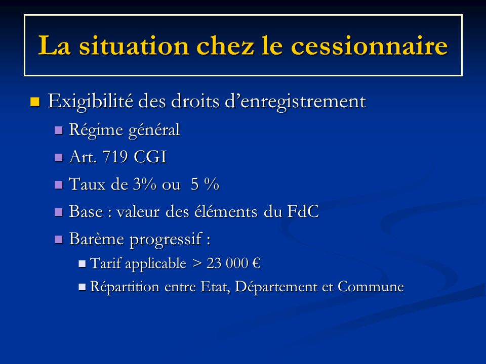 La situation chez le cessionnaire Exigibilité des droits denregistrement Exigibilité des droits denregistrement Régime général Régime général Art. 719