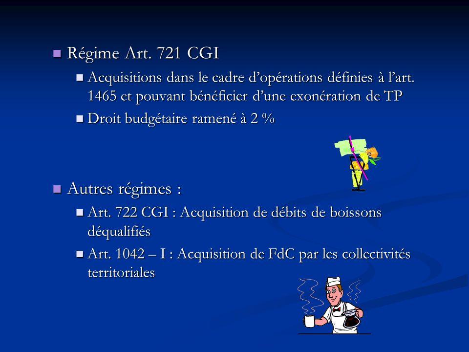Régime Art. 721 CGI Régime Art. 721 CGI Acquisitions dans le cadre dopérations définies à lart. 1465 et pouvant bénéficier dune exonération de TP Acqu