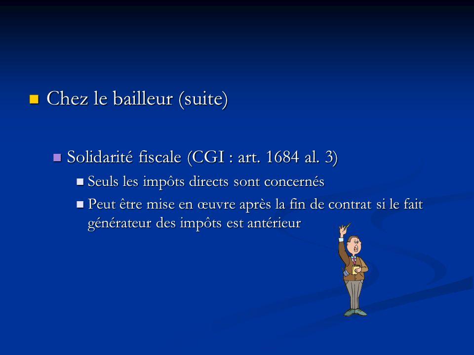 Chez le bailleur (suite) Chez le bailleur (suite) Solidarité fiscale (CGI : art. 1684 al. 3) Solidarité fiscale (CGI : art. 1684 al. 3) Seuls les impô