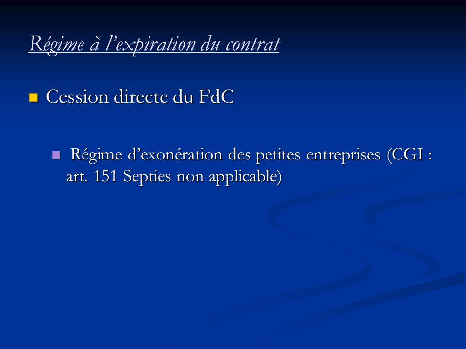 Régime à lexpiration du contrat Cession directe du FdC Cession directe du FdC Régime dexonération des petites entreprises (CGI : art. 151 Septies non