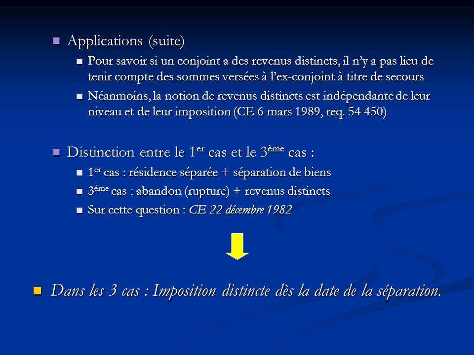 Applications (suite) Applications (suite) Pour savoir si un conjoint a des revenus distincts, il ny a pas lieu de tenir compte des sommes versées à le