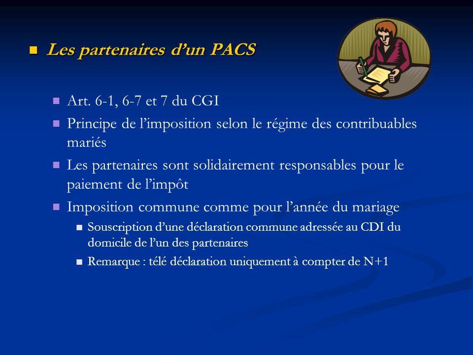 Les partenaires dun PACS Les partenaires dun PACS Art. 6-1, 6-7 et 7 du CGI Principe de limposition selon le régime des contribuables mariés Les parte