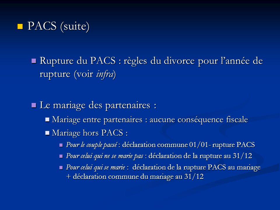 PACS (suite) PACS (suite) Rupture du PACS : règles du divorce pour lannée de rupture (voir infra) Rupture du PACS : règles du divorce pour lannée de r