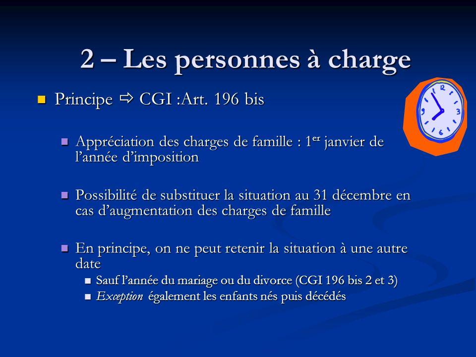 Principe CGI :Art. 196 bis Principe CGI :Art. 196 bis Appréciation des charges de famille : 1 er janvier de lannée dimposition Appréciation des charge