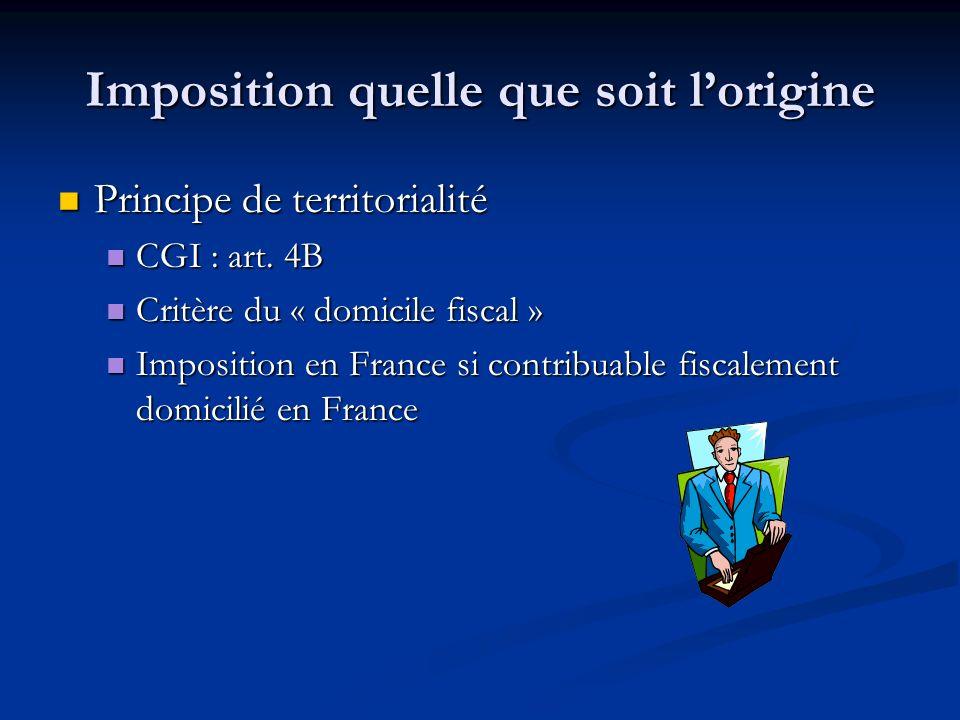 Imposition quelle que soit lorigine Principe de territorialité Principe de territorialité CGI : art. 4B CGI : art. 4B Critère du « domicile fiscal » C