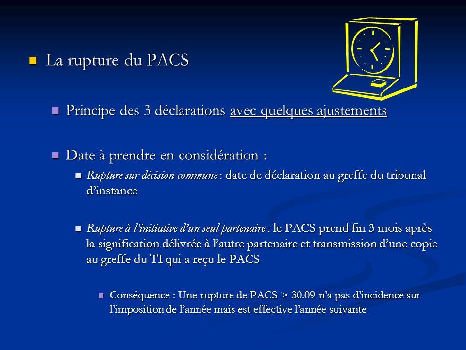 La rupture du PACS La rupture du PACS Principe des 3 déclarations avec quelques ajustements Principe des 3 déclarations avec quelques ajustements Date