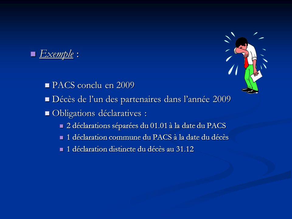 Exemple : Exemple : PACS conclu en 2009 PACS conclu en 2009 Décès de lun des partenaires dans lannée 2009 Décès de lun des partenaires dans lannée 200