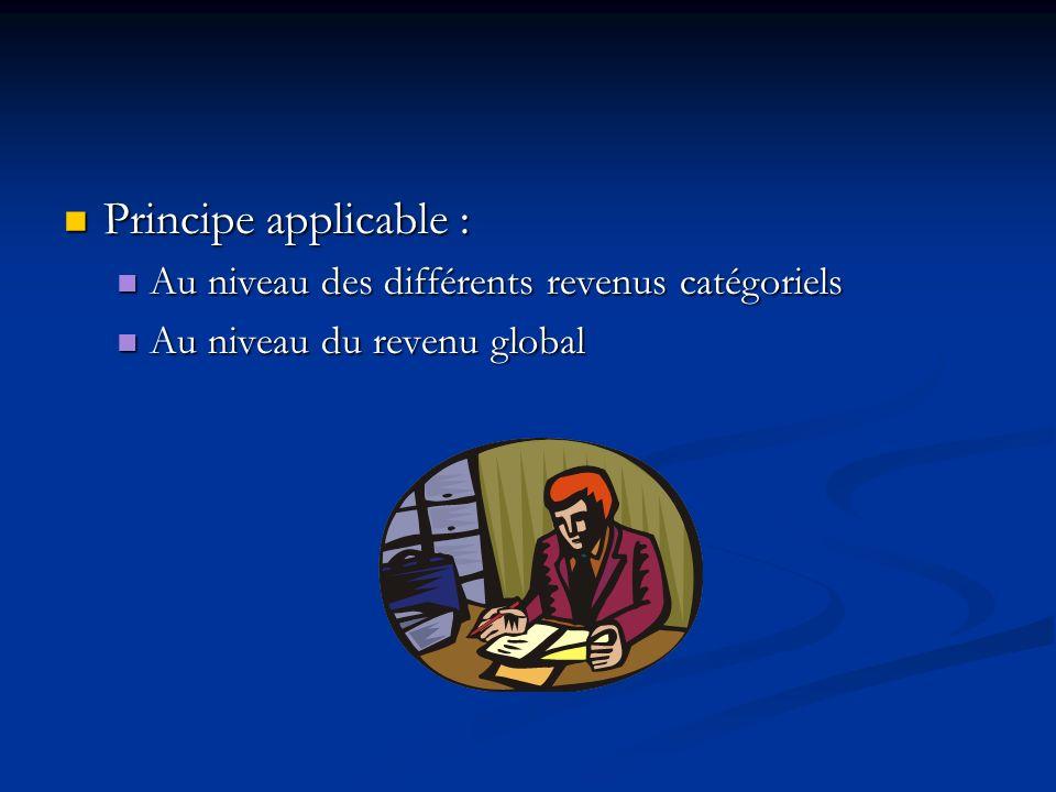 Principe applicable : Principe applicable : Au niveau des différents revenus catégoriels Au niveau des différents revenus catégoriels Au niveau du rev
