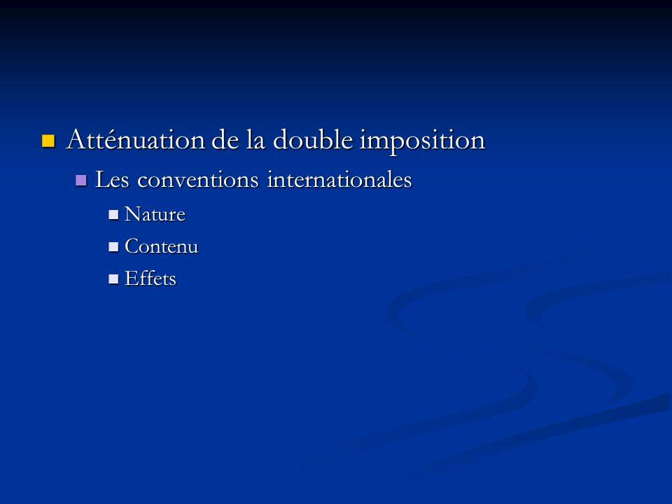 Atténuation de la double imposition Atténuation de la double imposition Les conventions internationales Les conventions internationales Nature Nature