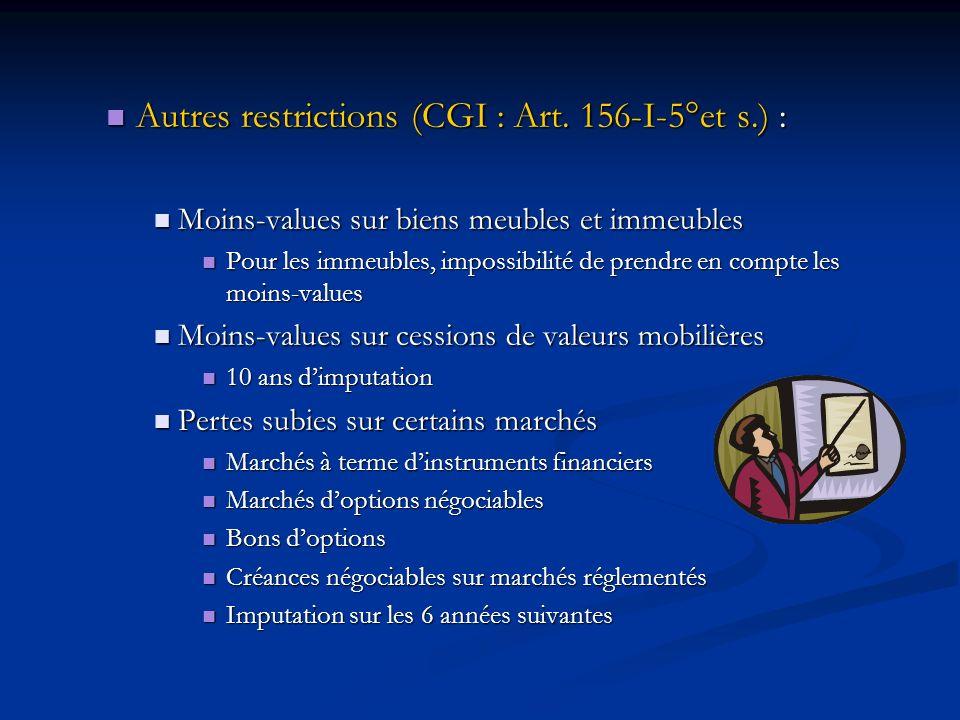 Autres restrictions (CGI : Art. 156-I-5°et s.) : Autres restrictions (CGI : Art. 156-I-5°et s.) : Moins-values sur biens meubles et immeubles Moins-va
