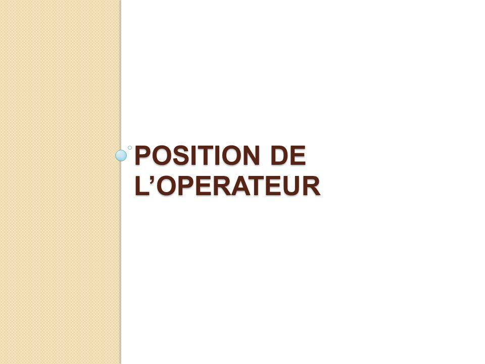 POSITION DE LOPERATEUR