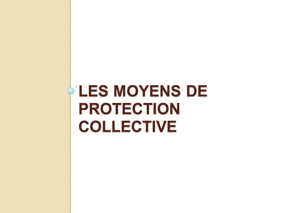 LES MOYENS DE PROTECTION COLLECTIVE