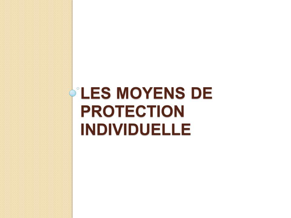 LES MOYENS DE PROTECTION INDIVIDUELLE