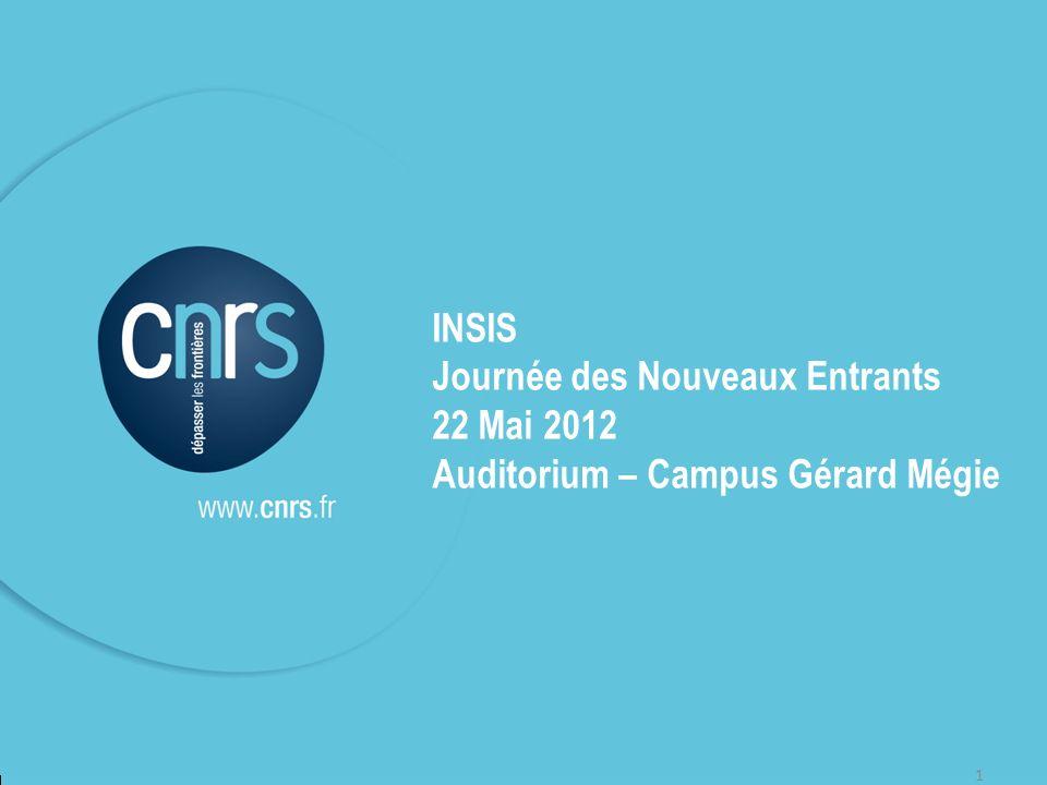 Journée des Nouveaux Entrants - INSIS 1 1 INSIS Journée des Nouveaux Entrants 22 Mai 2012 Auditorium – Campus Gérard Mégie