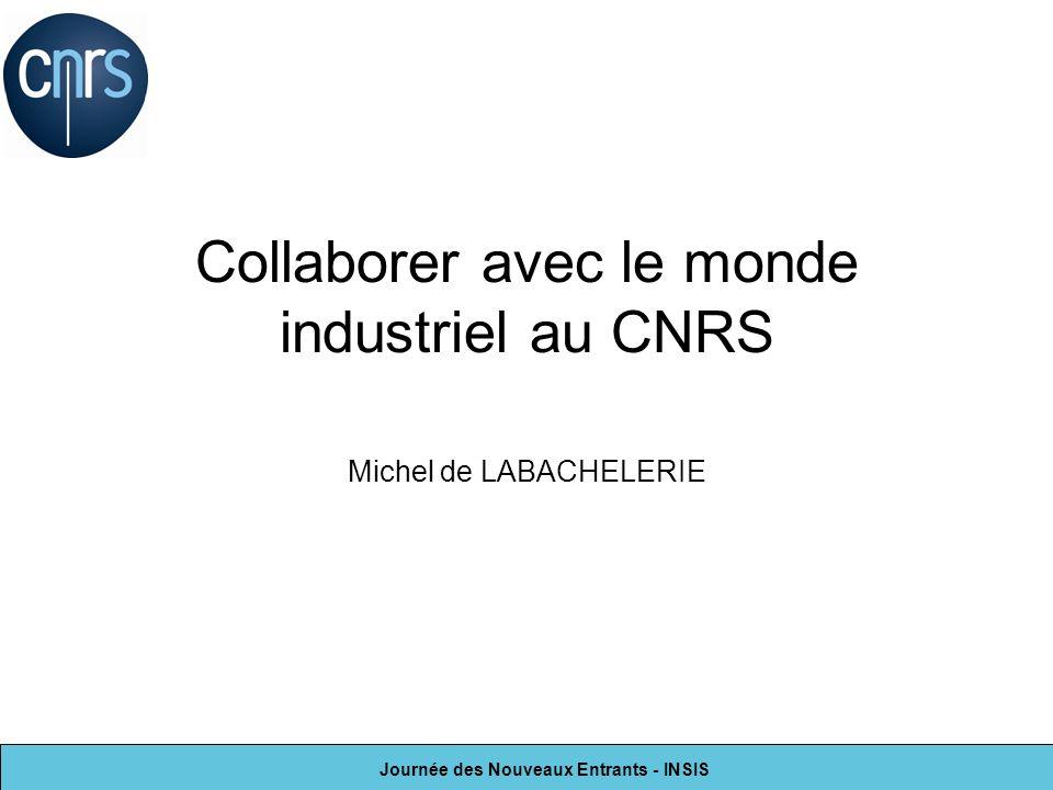 Journée des Nouveaux Entrants - INSIS Collaborer avec le monde industriel au CNRS Michel de LABACHELERIE