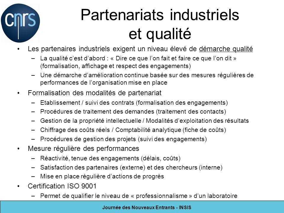 Journée des Nouveaux Entrants - INSIS Partenariats industriels et qualité Les partenaires industriels exigent un niveau élevé de démarche qualité –La