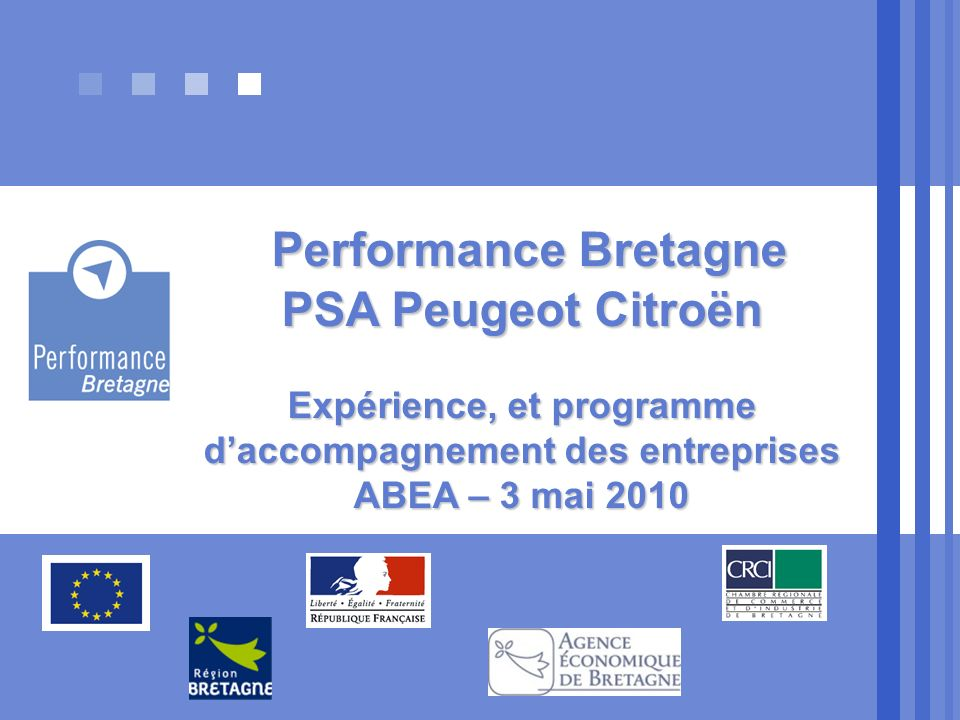 Performance Bretagne PSA Peugeot Citroën Expérience, et programme daccompagnement des entreprises ABEA – 3 mai 2010 Performance Bretagne PSA Peugeot C
